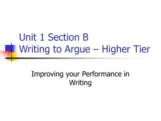 Unit 1 Section B Writing to Argue – Higher Tier