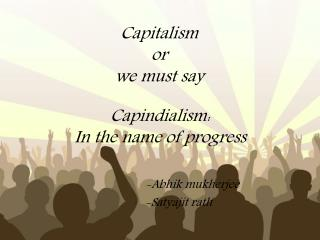 Capitalism or  we must say