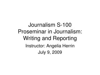 Journalism  S-100 Proseminar  in Journalism: Writing and Reporting