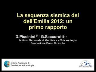 La sequenza sismica del dell'Emilia 2012: un primo rapporto  D.Piccinini  (1)   G.Saccorotti (1,2)