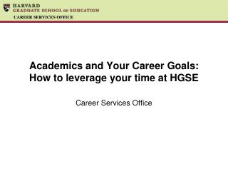 Academics and Your Career Goals: How to leverage your time at HGSE