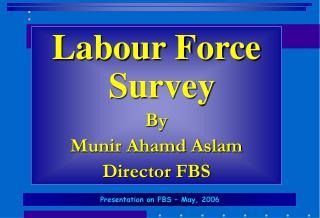 Labour Force  Survey By Munir Ahamd Aslam Director FBS