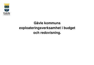 Gävle kommuns exploateringsverksamhet i budget och redovisning.