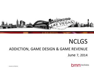NCLGS ADDICTION, GAME DESIGN & GAME REVENUE June  7, 2014