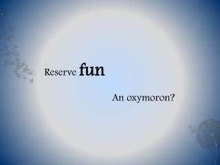 Reserve  fun
