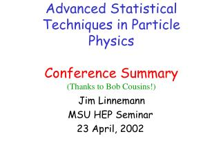 Advanced Statistical Techniques in Particle Physics Conference Summary (Thanks to Bob Cousins!)