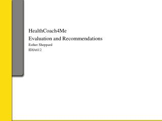 HealthCoach4Me Evaluation and Recommendations Esther Sheppard IDIA612