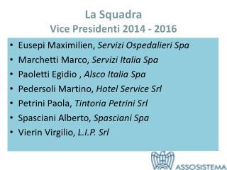 La Squadra  Vice Presidenti 2014 - 2016