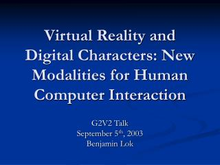 Virtual Reality and Digital Characters: New Modalities for Human Computer Interaction