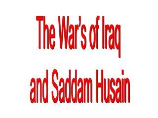 The War's of Iraq  and Saddam Husain
