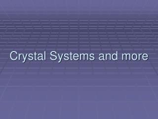 Crystal Systems and more