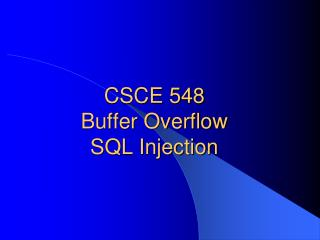 CSCE 548  Buffer Overflow SQL Injection