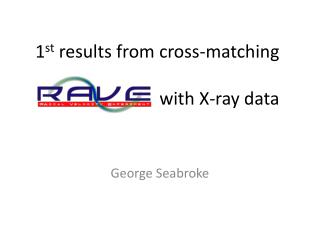 1 st  results from cross-matching          with X-ray data