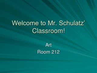 Welcome to Mr. Schulatz' Classroom!