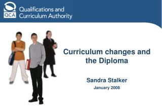 Curriculum changes and the Diploma  Sandra Stalker January 2008