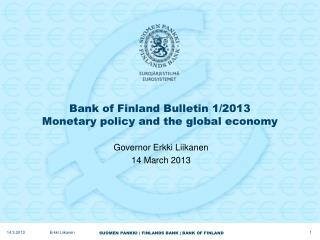 Bank of Finland Bulletin 1/2013 Monetary policy and the global economy