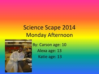Science Scape 2014 Monday Afternoon