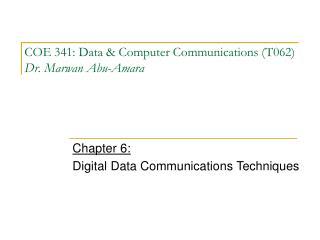 COE 341: Data & Computer Communications (T062) Dr. Marwan Abu-Amara