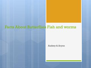 Facts About Butterflies Fish and worms