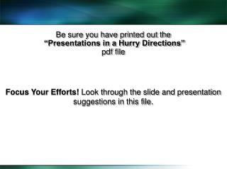 "Be sure you have printed out the  ""Presentations in a Hurry Directions"" pdf file"