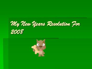 My New Years Resolution For 2008