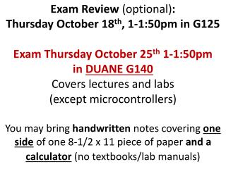 Exam Review  (optional) :  Thursday October 18 th , 1-1:50pm in G125