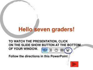 Hello seven graders!