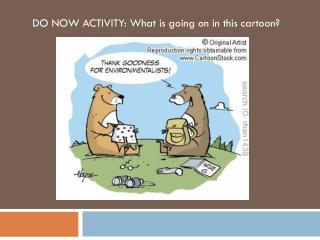 DO NOW ACTIVITY: What is going on in this cartoon?