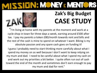 Zak's Big Budget CASE STUDY