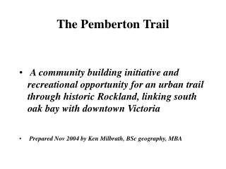 The Pemberton Trail     A community building initiative and recreational opportunity for an urban trail through historic