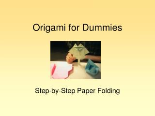 Origami for Dummies