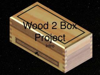 Wood 2 Box Project