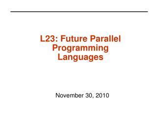 L23: Future Parallel Programming Languages