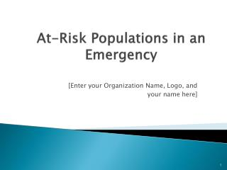 At-Risk  Populations in an Emergency