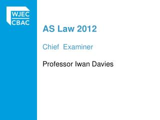 AS Law 2012 Chief   Examiner Professor  Iwan  Davies