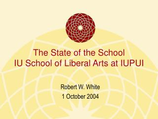 The State of the School IU School of Liberal Arts at IUPUI