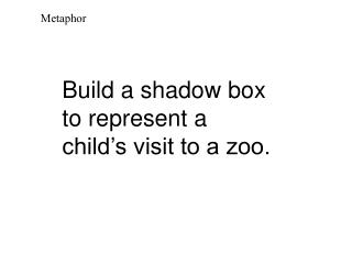 Build a shadow box to represent a child's visit to a zoo.