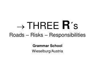 THREE  R ´s Roads – Risks – Responsibilities