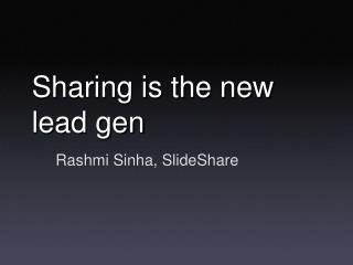 Sharing is the new lead gen