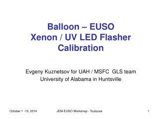 Balloon – EUSO  Xenon / UV LED Flasher Calibration