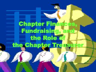 Chapter Finances,  Fundraising, and  the Role of  the Chapter Treasurer
