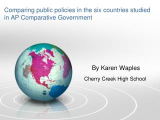 Comparing public policies in the six countries studied in AP Comparative Government