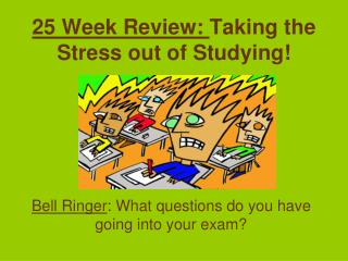 25 Week Review:  Taking the Stress out of Studying!