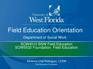 SOW4510 BSW Field Education  SOW5532 Foundation  Field Education