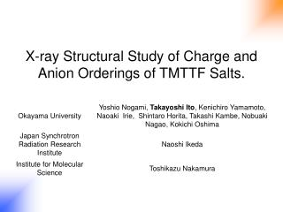 X-ray Structural Study of Charge and Anion Orderings of TMTTF Salts.