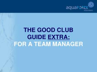 THE GOOD CLUB  GUIDE  EXTRA: FOR A TEAM MANAGER