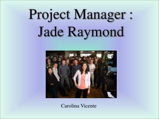 Project Manager: Jade Raymond
