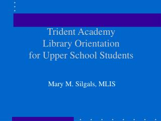 Trident Academy Library Orientation for Upper School Students