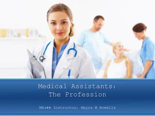 Medical Assistants:  The Profession