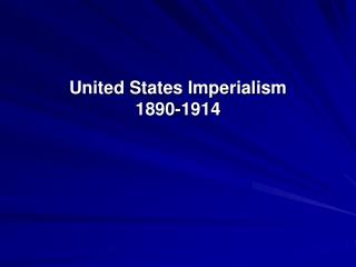United States Imperialism 1890-1914
